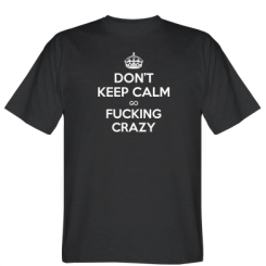 Футболка Don't keep calm go fucking crazy