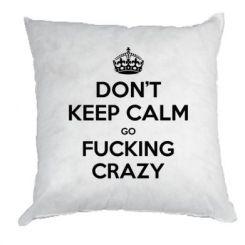 Подушка Don't keep calm go fucking crazy