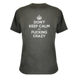 Камуфляжна футболка Don't keep calm go fucking crazy