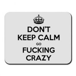 Килимок для миші Don't keep calm go fucking crazy