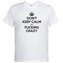 Чоловічі футболки з V-подібним вирізом Don't keep calm go fucking crazy
