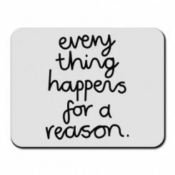 Килимок для миші Everything happens for a reason