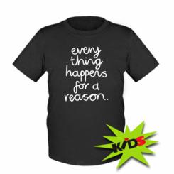 Дитяча футболка Everything happens for a reason