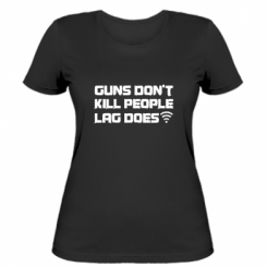 Жіноча футболка Guns don't kill people, lag does