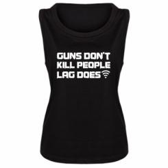 Майка жіноча Guns don't kill people, lag does