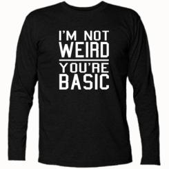 Футболка з довгим рукавом I'm not weird you're basic