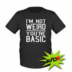 Дитяча футболка I'm not weird you're basic