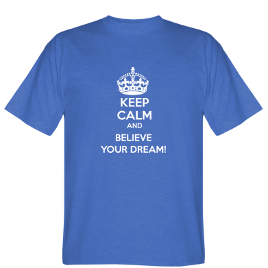 Футболка KEEP CALM and BELIVE YOUR DREAM