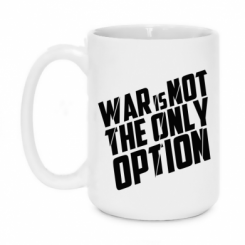 Купити Кружка 420ml War is not the only option