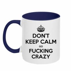 Кружка двокольорова Don't keep calm go fucking crazy