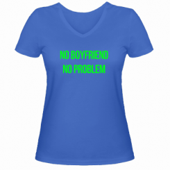 Женская футболка с V-образным вырезом No boyfriend. No problem