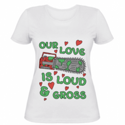 Жіноча футболка Our love is loud and gross