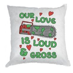 Подушка Our love is loud and gross