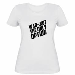 Купити Жіноча футболка War is not the only option