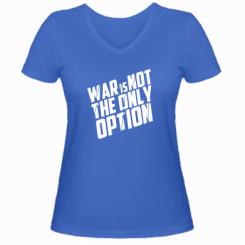 Купити Жіноча футболка з V-подібним вирізом War is not the only option