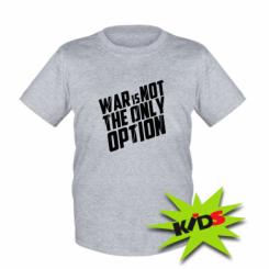 Купити Дитяча футболка War is not the only option