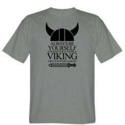 Футболка Always be yourself. Unless you can be a viking