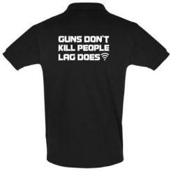Футболка Поло Guns don't kill people, lag does