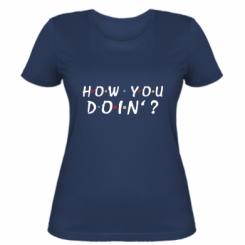 Жіноча футболка How you doin'?