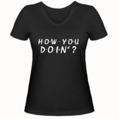 Жіноча футболка з V-подібним вирізом How you doin'?