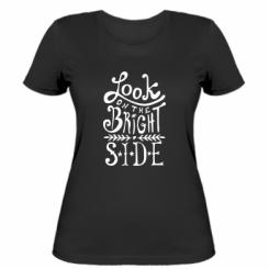 Жіноча футболка Look on the bright side