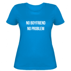Жіноча футболка No boyfriend. No problem